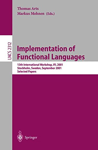 Implementation of Functional Languages: 13th International Workshop, IFL 2001 Stockholm, Sweden, September 24-26, 2001 Selected Papers (Lecture Notes in Computer Science) ebook