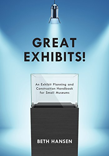 Great Exhibits!: An Exhibit Planning and Construction Handbook for Small Museums