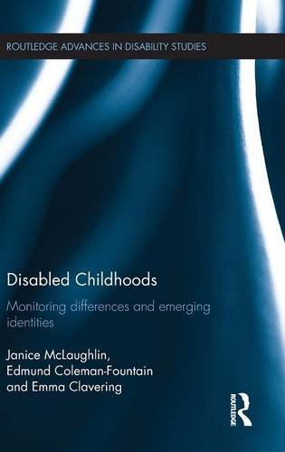 Disabled Childhoods: Monitoring Differences and Emerging Identities (Routledge Advances in Disability Studies)