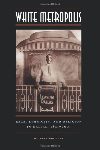 White Metropolis: Race, Ethnicity, and Religion in Dallas, 1841-2001