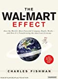 The Wal-Mart Effect: How the World's Most Powerful Company Really Works--and How It's Transforming the American Economy