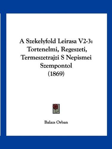 Download A Szekelyfold Leirasa V2-3: Tortenelmi, Regeszeti, Termeszetrajzi S Nepismei Szempontol (1869) (Hebrew Edition) ebook