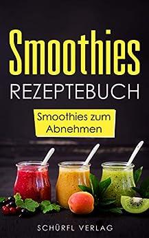 smoothies das rezeptbuch zum abnehmen smoothies und shakes zum wohlf hlen smoothies zum. Black Bedroom Furniture Sets. Home Design Ideas