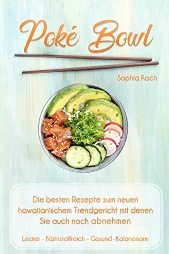 Poké Bowl: Die besten Rezepte zum hawaiianischem Trendgericht mit denen Sie auch noch abnehmen (German Edition)