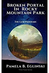 Broken Portal in Rocky Mountain Park: The Last Pandemic (Time Travel Series) (Volume 2) Paperback
