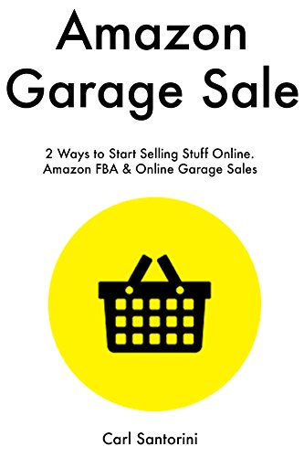 Amazon Garage Sale: 2 Ways to Start Selling Stuff Online. Amazon FBA & Online Garage Sales by [Santorini, Carl]