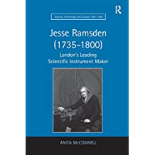 Jesse Ramsden (1735–1800): London's Leading Scientific Instrument Maker (Science, Technology and Culture, 1700-1945)