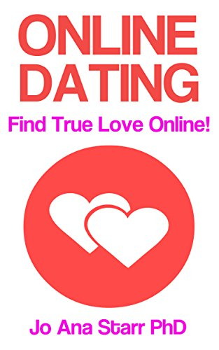 Book: ONLINE DATING - Find True Love Online by Jo Ana Starr, PhD