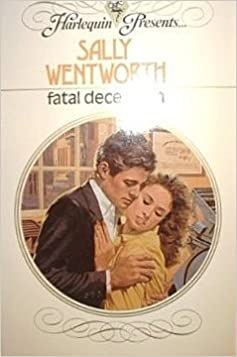 Book Fatal Deception (Harlequin Presents #837) by Sally Wentworth (1985-10-01)
