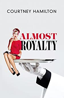 Almost Royalty: A Romantic Comedy...of Sorts by [Hamilton, Courtney]