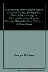 Archaeology at the National Greek Orthodox Shrine, St. Augustine, Florida: Microchange in Eighteenth-Century Spanish Colonial Material Culture (Notes in Anthropology)