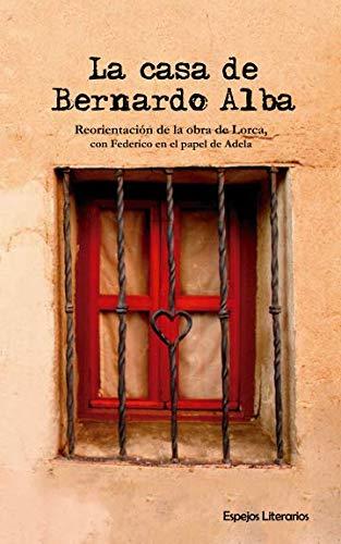 La casa de Bernardo Alba: Reorientación de la obra de Lorca, con Federico en el papel de Adela (Espejos Literarios) (Spanish Edition) by Independently published
