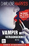 Vampir mit Vergangenheit: Roman (Sookie Stackhouse 11) (German Edition)
