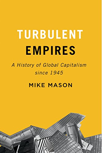 Turbulent Empires: A History of Global Capitalism since 1945