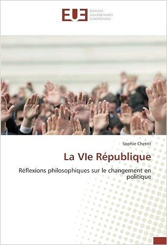 Livre gratuits en ligne La VIe République: Réflexions philosophiques sur le changement en politique pdf