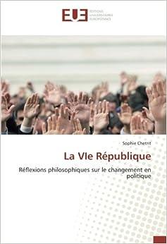 Book La VIe République: Réflexions philosophiques sur le changement en politique (French Edition)