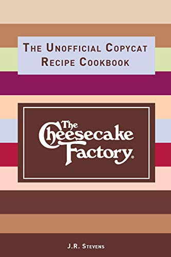 The Cheesecake Factory: The Unofficial Copycat Recipe Cookbook by JR Stevens