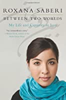 Between Two Worlds: My Life and Captivity in Iran Front Cover