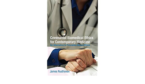Covenantal biomedical ethics for contemporary medicine an covenantal biomedical ethics for contemporary medicine an alternative to principles based ethics kindle edition by james j rusthoven fandeluxe Image collections