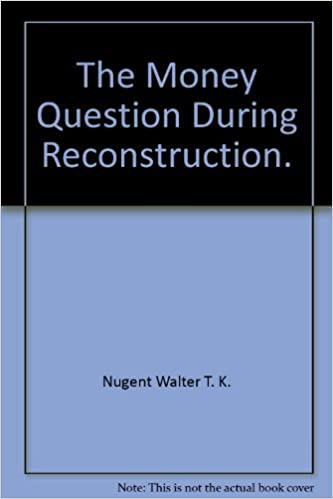 The Money Question During Reconstruction (The Norton Essays in American History)
