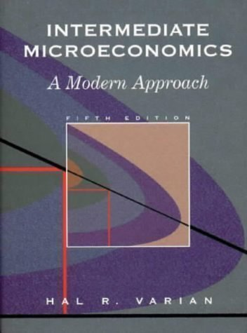 Intermediate Microeconomics: A Modern Approach 5th (fifth) Revised Edition by Varian, Hal R published by W. W. Norton & Co. (1999)