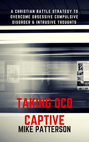 Taking OCD Captive: A Christian Battle Strategy to Overcome Obessive  Compulsive Disorder and Intrusive Thoughts