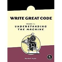 Write Great Code, Volume 1: Understanding the Machine