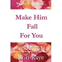 [(Make Him Fall for You: Tools for Love by Rori Raye)] [Author: Rori Raye] published on (March, 2013)