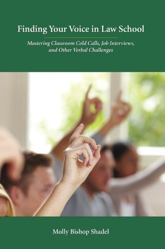 Finding Your Voice in Law School: Mastering Classroom Cold Calls, Job Interviews, and Other Verbal Challenges by Molly Bishop Shadel (2012-12-28)
