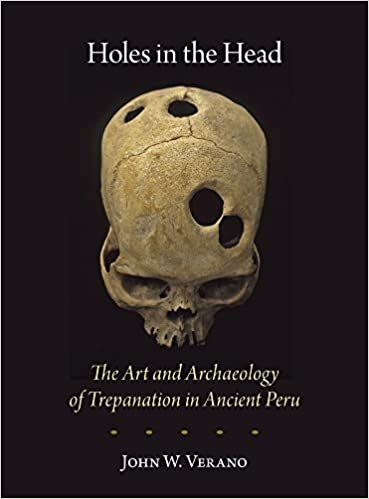 Holes in the Head - The Art and Archaeology of Trepanation in Ancient Peru