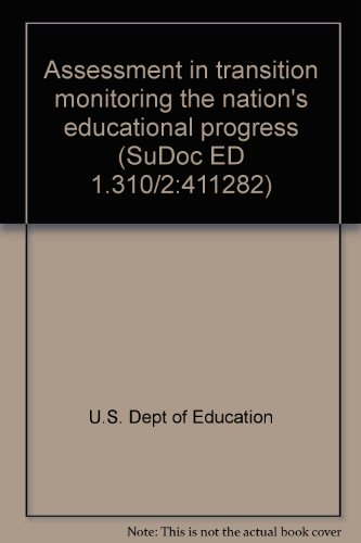 Assessment in transition monitoring the nation's educational progress (SuDoc ED 1.310/2:411282)