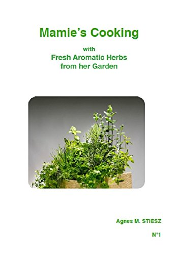 Mamie's Cooking with Fresh Aromatic Herbs from her Garden