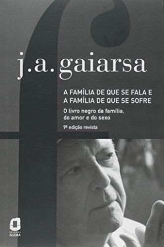 A Família de que Se Fala e a Família de que Se Sofre. O Livro Negro da Família, do Amor e do Sexo