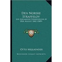 Den Norske Straffelov: Lov Angaaende Forbrydelser AF 20de August 1842 (1889) (Paperback)(Multiple languages) - Common