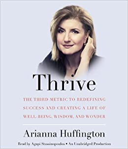 Read Thrive The Third Metric To Redefining Success And Creating A Life Of Well Being Wisdom And Wonder By Arianna Huffington