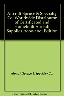 Aircraft Spruce & Specialty Co. Worldwide Distributor of Certificated and Homebuilt Aircraft Supplies. 2000-2001 Edition