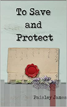To Save and Protect: A Pride and Prejudice Variation by [James, Paisley]