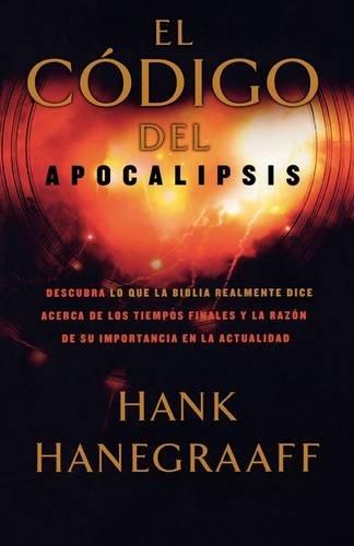 Download El código del Apocalipsis: Descubra lo que la Biblia realmente dice acerca de los tiempos finales y la razón de su importancia en la actualidad (Spanish Edition) pdf epub