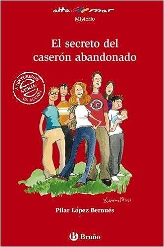 El Secreto Del Caseron Abandonado Altamar By Pilar Lopez Bernues 2009 06 30 Amazon Es Pilar Lopez Bernues Libros