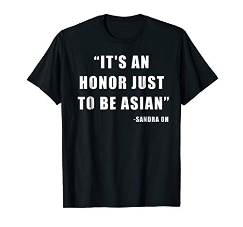 It's An Honor Just To Be Asian T-shirt]()