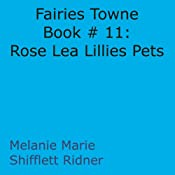 Fairies Towne Book # 11: Rose Lea Lillies Pets | Melanie Marie Shifflett Ridner