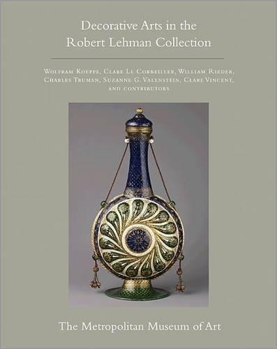 Read Online The Robert Lehman Collection at The Metropolitan Museum of Art, Volume XV: Decorative Arts (Robert Lehman Collection in the Metropolitan Museum of Art) PDF