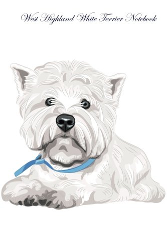 West Highland White Terrier Notebook Record Journal, Diary, Special Memories, To Do List, Academic Notepad, and Much More