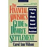 The Financial Advisor's Guide to Divorce Settlement: Helping Your Clients Make Sound Financial Decisions (Irwin/Iafp Series in Financial Planning)