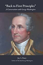 Back to First Principles: A Conversation with George Washington