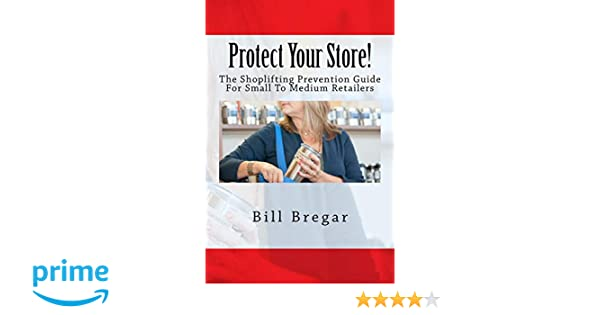 Protect Your Store!: The Shoplifting Prevention Guide For