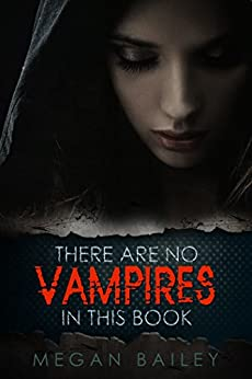 There Are No Vampires In This Book by [Bailey, Megan]