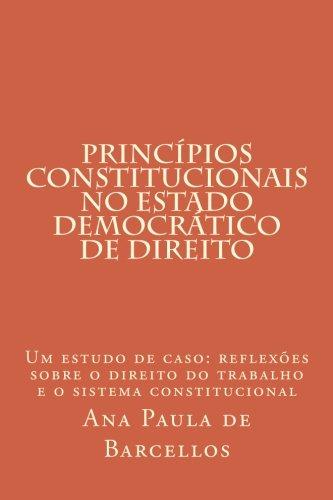 Read Online Princípios Constitucionais no Estado Democrático de Direito: Um estudo de caso: reflexões sobre o direito do trabalho e o sistema constitucional (Portuguese Edition) ebook