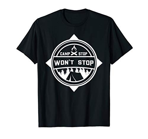 Camp Stop Won't Stop T-Shirt for Campers and the Outdoors ()