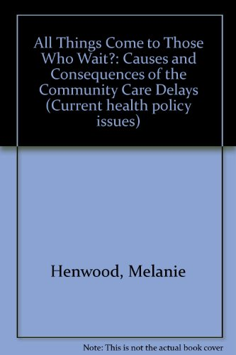 All Things Come to Those Who Wait?: Causes and Consequences of the Community Care Delays (Current health policy issues)